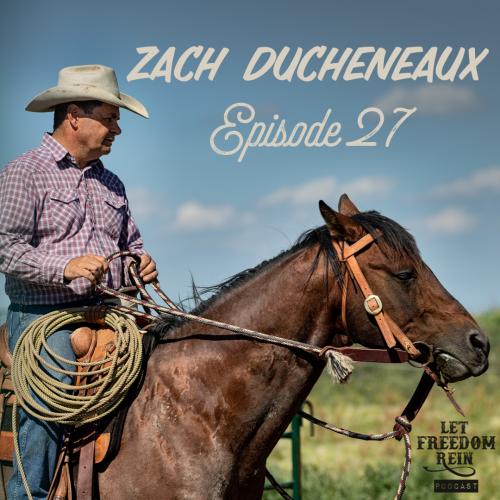 Let Freedom Rein Podcast, Zach Ducheneaux